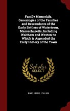 Family Memorials. Genealogies of the Families and Descendants of the Early Settlers of Watertown, Massachusetts, Including Waltham and Weston, Volume II
