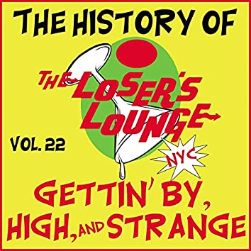 The History of the Loser's Lounge Vol. 22: Gettin' by, High, and Strange