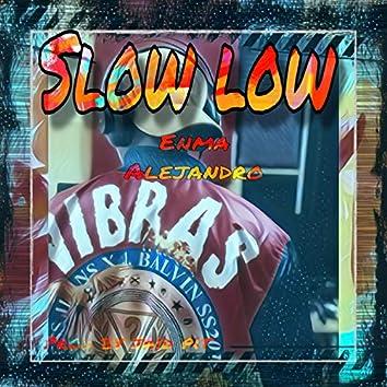 Slow Low