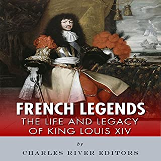 French Legends: The Life and Legacy of King Louis XIV cover art