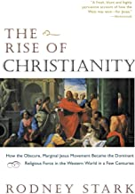 The Rise of Christianity: How the Obscure, Marginal Jesus Movement Became the Dominant Religious Force in the Western Worl...