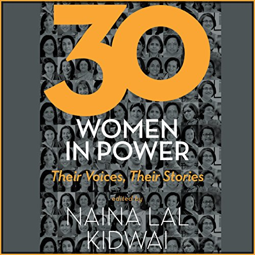 30 Women in Power     Their Voices, Their Stories              By:                                                                                                                                 Naina Lal Kidwai                               Narrated by:                                                                                                                                 Smita Singh                      Length: 11 hrs and 42 mins     Not rated yet     Overall 0.0