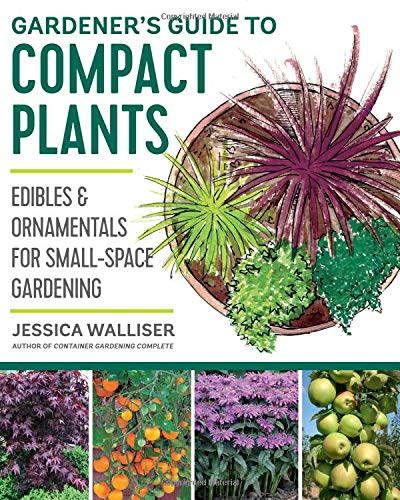 Compare Textbook Prices for Gardener's Guide to Compact Plants: Edibles and Ornamentals for Small-Space Gardening Illustrated Edition ISBN 9780760364840 by Walliser, Jessica