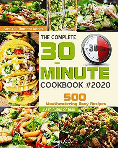 The Complete 30-Minute Cookbook: 500 Mouthwatering Easy Recipes - Save You Time and Money - 30 minutes or less (English Edition)