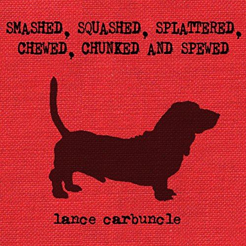 Smashed, Squashed, Splattered, Chewed, Chunked and Spewed audiobook cover art
