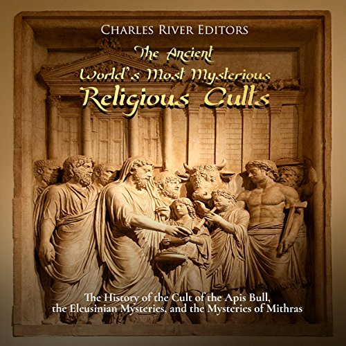 The Ancient World's Most Mysterious Religious Cults audiobook cover art