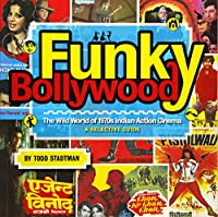 Funky Bollywood: The Wild World of 1970s Indian Action Cinema: A Selective Guide