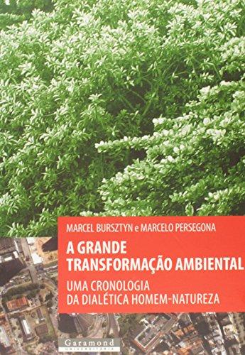 A Grande Transformação Ambiental. Uma Cronologia da Dialética Homem-Natureza