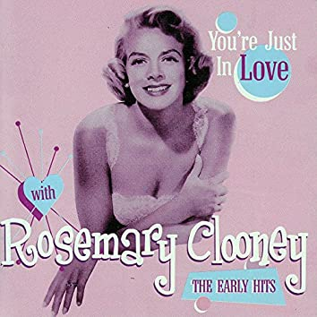 You're Just In Love With Rosemary Clooney - The Early Hits