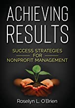 Achieving Results: Success Strategies for Nonprofit Management