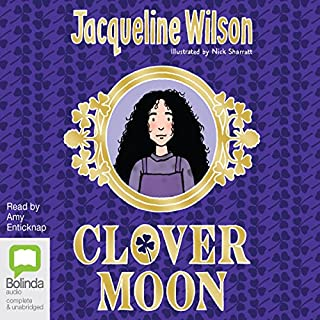 Clover Moon                   By:                                                                                                                                 Jacqueline Wilson                               Narrated by:                                                                                                                                 Amy Enticknap                      Length: 9 hrs and 12 mins     32 ratings     Overall 4.7