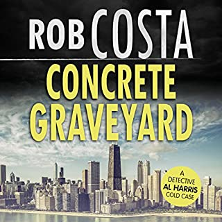 Concrete Graveyard     A Detective Al Harris Cold Case, Book 8              By:                                                                                                                                 Rob Costa                               Narrated by:                                                                                                                                 John C. Snipes                      Length: 1 hr and 18 mins     8 ratings     Overall 4.5