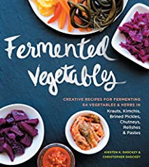 Fermented Vegetables Creative Recipes for Fermenting 64 Vegetables Herbs in Krauts Kimchis Brined Pickles Chutneys Relishes Pastes