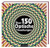 Über 150 optische Täuschungen: Spannende Sammlung von optischen Illusionen ab 8 Jahren