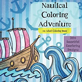 Adult Nautical Coloring Book - Ships, Boats, Waves, Animals, Anchors, Pirates: Adult Coloring Book... An Adventure at sea!!! Dozens of beautiful ... variety, pirates, anchors, maps, and more.