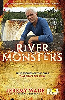 River Monsters: True Stories of the Ones that Didn't Get Away