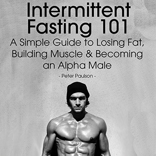 Intermittent Fasting 101     A Simple Guide to Losing Fat, Building Muscle and Becoming an Alpha Male              By:                                                                                                                                 Peter Paulson                               Narrated by:                                                                                                                                 Stephen Reichert                      Length: 37 mins     344 ratings     Overall 4.3