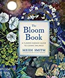 The Bloom Book: A Flower Essence Guide to Cosmic Balance...