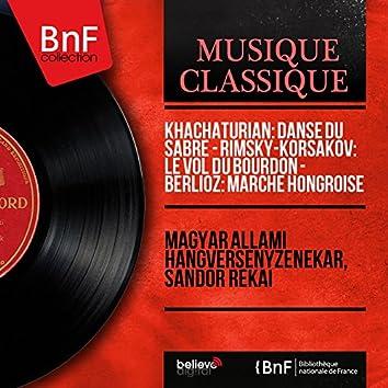 Khachaturian: Danse du sabre - Rimsky-Korsakov: Le vol du bourdon - Berlioz: Marche hongroise (Mono Version)