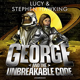 George and the Unbreakable Code                   Written by:                                                                                                                                 Lucy Hawking,                                                                                        Stephen Hawking                               Narrated by:                                                                                                                                 Roy McMillan,                                                                                        Sophie Aldred                      Length: 6 hrs and 54 mins     Not rated yet     Overall 0.0