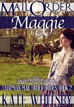 Mail Order Maggie - A Clean Historical Mail Order Bride Story (Chapman Mail Order Brides Book 2) by [Kate Whitsby]