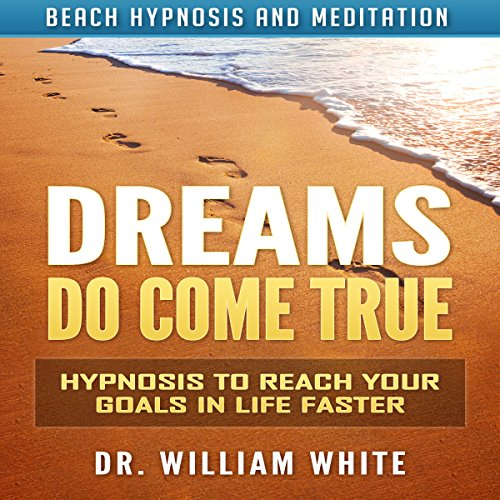 Dreams Do Come True     Hypnosis to Reach Your Goals in Life Faster via Beach Hypnosis and Meditation              By:                                                                                                                                 Dr. William White                               Narrated by:                                                                                                                                 Ruby M. Frost                      Length: 3 hrs and 13 mins     3 ratings     Overall 5.0