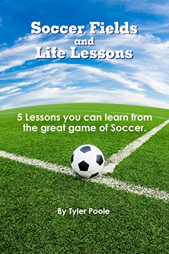 Soccer Fields and Life Lessons: 5 Lessons you can learn from the great game of Soccer. (Soccer, Life Lessons, Coaching, Teaching Book 1) (English Edition)