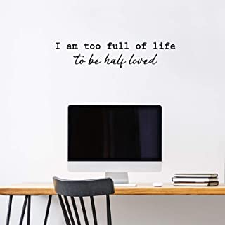 Vinyl Wall Art Decal - I Am Too Full of Life to Be Half Loved - 7.5