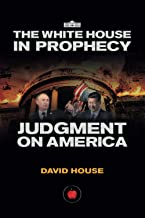 The White House In Prophecy. Judgment On America: Invasion By China and Russia