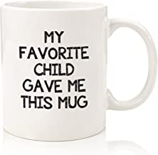 My Favorite Child Gave Me This Funny Coffee Mug – Best Mom & Dad Gifts –..