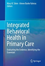 Integrated Behavioral Health in Primary Care: Evaluating the Evidence, Identifying the Essentials (English Edition)