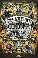 Steampunk Soldiers: Uniformen & Waffen aus dem Dampfzeitalter