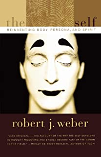 The Created Self: Reinventing Body, Persona, Spirit