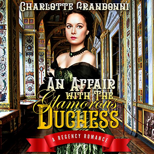 An Affair with the Glamorous Duchess: A Regency Romance audiobook cover art