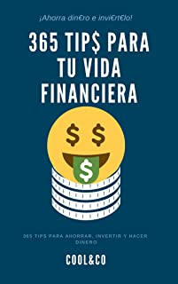 365 Tips para tu vida financiera : (Ahorra, invierte y haz dinero) (Spanish Edition)