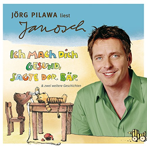 Jörg Pilawa liest Janosch - Ich mach dich gesund, sagte der Bär & zwei weitere Geschichten Titelbild