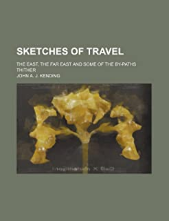 Sketches of Travel; The East, the Far East and Some of the By-Paths Thither