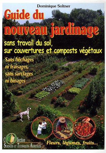 Guide du nouveau jardinage : Sans travail du sol, sur...