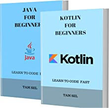 JAVA AND KOTLIN FOR BEGINNERS: 2 BOOKS IN 1 - Learn Coding Fast! JAVA Programming Language And KOTLIN Crash Course, A QuickStart Guide, Tutorial Book by Program Examples, In Easy Steps!