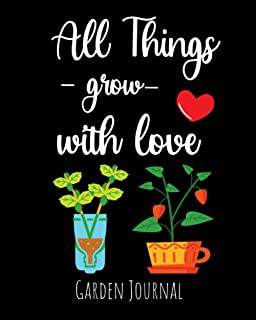 All Things Grow With Love: Garden Journal, Planner & Gardener Organizer | Gifts For Gardening Lovers