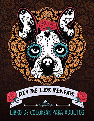 Dia De Los Perros: Libro De Colorear Para Adultos: Un libro único para los...