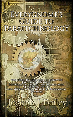 Everygnome's Guide to Paratechnology: Your Essential Resource to Surviving Explosions, Avoiding Mustache Tangles, Moving Beyond Basic Clockwork Devices, ... Everywhere (EA'AE) Book 2) (English Edition)