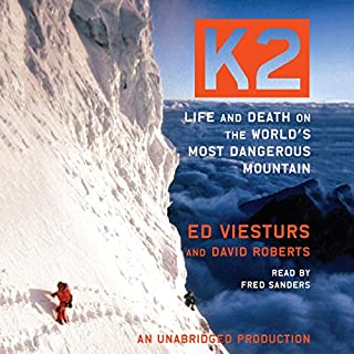 K2     Life and Death on the World's Most Dangerous Mountain              Written by:                                                                                                                                 Ed Viesturs,                                                                                        David Roberts                               Narrated by:                                                                                                                                 Fred Sanders                      Length: 12 hrs and 38 mins     2 ratings     Overall 3.0