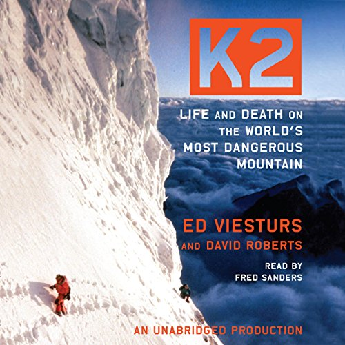 K2     Life and Death on the World's Most Dangerous Mountain              By:                                                                                                                                 Ed Viesturs,                                                                                        David Roberts                               Narrated by:                                                                                                                                 Fred Sanders                      Length: 12 hrs and 38 mins     33 ratings     Overall 4.4