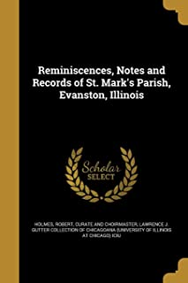 Reminiscences, Notes and Records of St. Mark's Parish, Evanston, Illinois