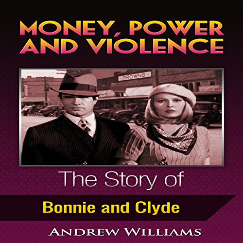 Money, Power and Violence: The Story of Bonnie and Clyde audiobook cover art