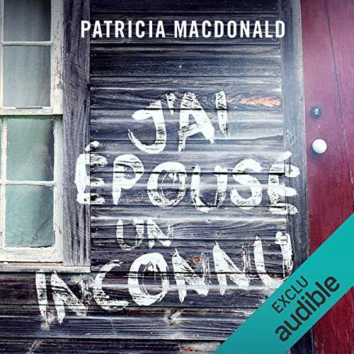 J'ai épousé un inconnu                   De :                                                                                                                                 Patricia MacDonald                               Lu par :                                                                                                                                 Véronique Groux de Miéri,                                                                                        José Heuzé                      Durée : 9 h et 47 min     22 notations     Global 4,3