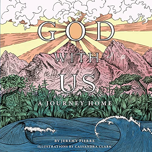Compare Textbook Prices for God With Us: A Journey Home Firstq Edition ISBN 9781633421790 by Jeremy Pierre,Cassandra Clark,Cassandra Clark
