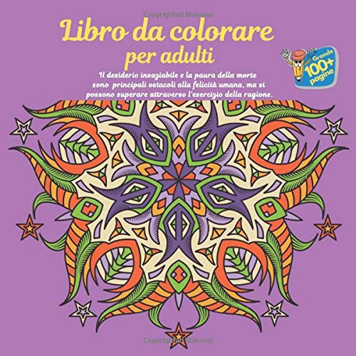 Libro da colorare per adulti - Il desiderio insaziabile e la paura della morte sono - principali ostacoli alla felicità umana, ma si possono superare attraverso l'esercizio della ragione. (Mandala)