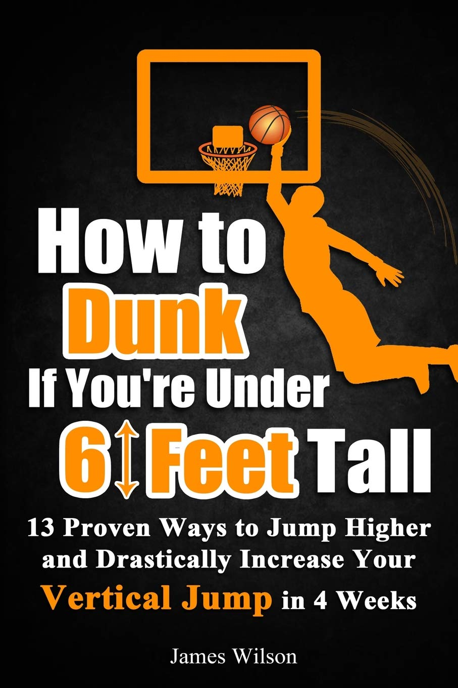 Image OfHow To Dunk If You're Under 6 Feet Tall: 13 Proven Ways To Jump Higher And Drastically Increase Your Vertical Jump In 4 Weeks